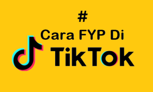 5 Cara FYP TikTok-Cepat Trending dan Viral